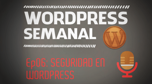 Episodio 6 de WordPress Semanal: Seguridad en WordPress