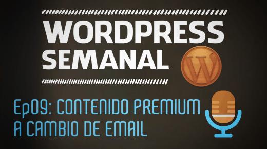 Episodio 9 de WordPress Semanal: Ofrecer contenido a cambio de email