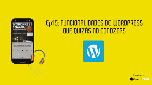 Podcast 15 de WordPress Semanal. Funcionalidades ocultas en WordPress