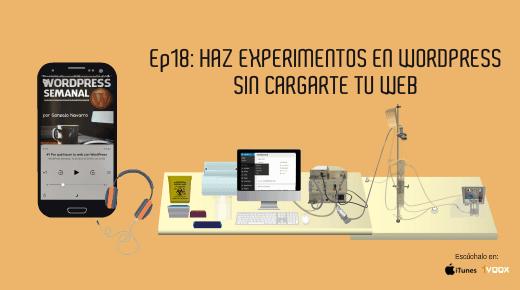 Ep 18 | Haz experimentos con WordPress sin cargarte tu web
