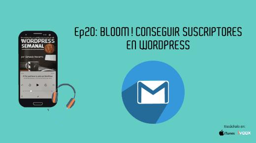 Ep 20 | Bloom! Consigue suscriptores en WordPress