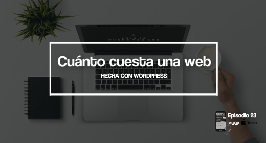 Ep 23 | ¿Cuánto cuesta una web hecha con WordPress?