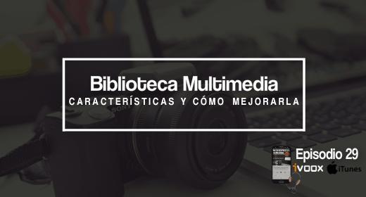 Podcast 29 Biblioteca de medios mejorada