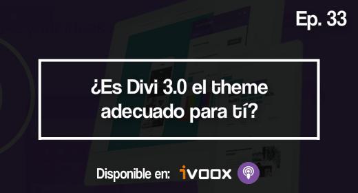 Ep 33 | ¿Es Divi 3.0 el theme adecuado para ti?
