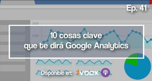 Ep 41 | 10 datos clave que te dará Google Analytics