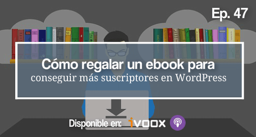 Como regalar un ebook para conseguir mas suscriptores en WordPress
