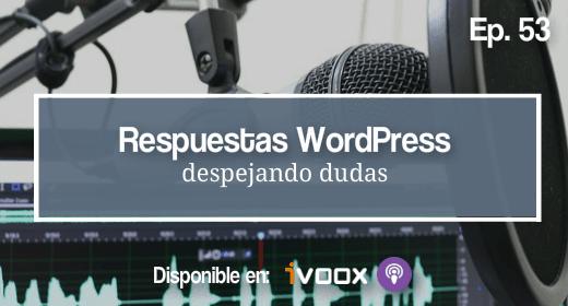 Podcast 53 Respuestas WordPress