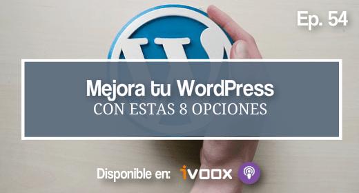 Ep 54 | Mejorar WordPress: 8 cosas que puedes (y debes) hacer