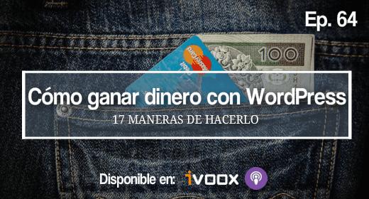 Ep 64 | Cómo ganar dinero con WordPress