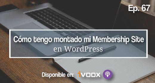 Ep 67 | Cómo tengo montado mi Membership Site con WordPress