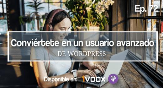 Ep 72 | Cómo ser un usuario avanzado de WordPress