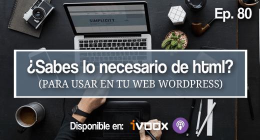 80 | Sabes lo necesario de html (para WordPress)?