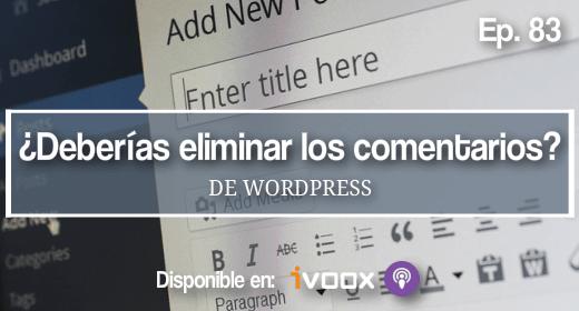 83 | ¿Deberías eliminar los comentarios de tu WordPress?