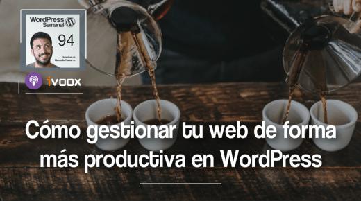 94 | Cómo ser más productivos en la gestión de tu web con WordPress