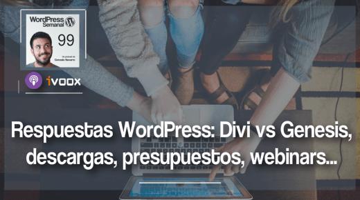 99 | Respuestas WordPress sobre filtrado, Divi, Genesis, pdfs, webinars y presupuestos