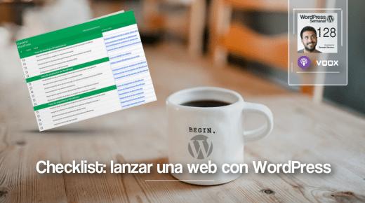 128 | Checklist WordPress: las 12 + 1 fases del lanzamiento de una web