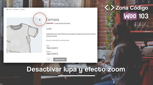 Desactivar efecto zoom y lupa de las imágenes de producto de WooCommerce