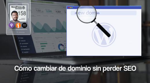 158 | Cómo cambiar de dominio tu WordPress sin perder SEO