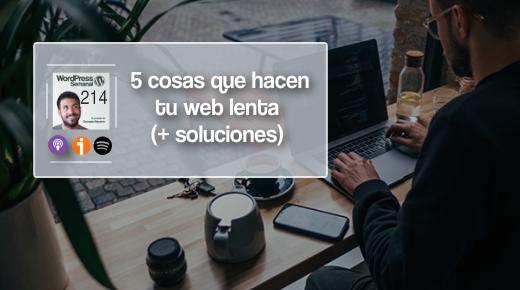 214 | Las 5 cosas que hacen tu web lenta (y sus 5 soluciones)