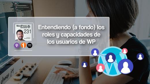 231 | Entendiendo (a fondo) los roles y capacidades de los usuarios de WordPress